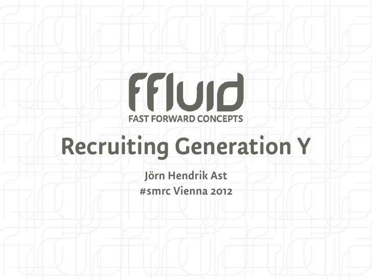 Recruiting Generation Y by Jörn Hendrik Ast, via Slideshare Or