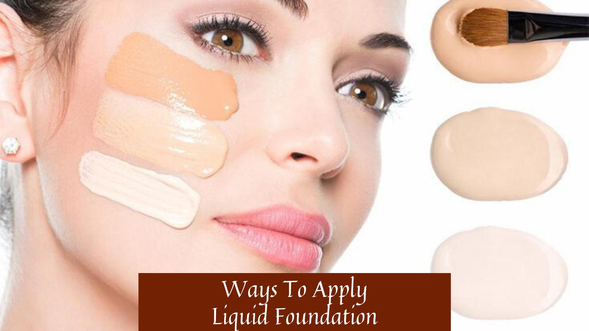 Ways To Apply Liquid Foundation  Liquid foundation, Best makeup