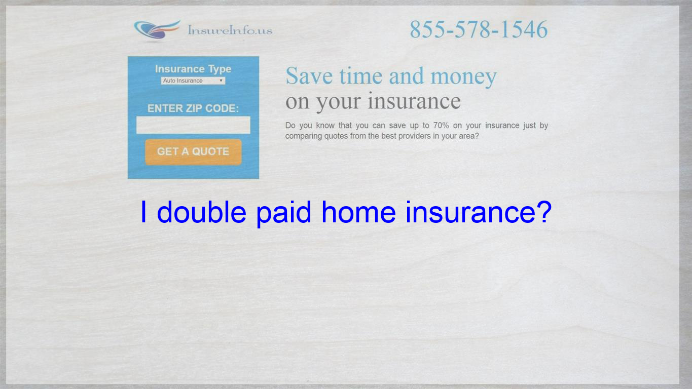 I Just Found Out That I Paid My Homeowners Insurance Seperate And