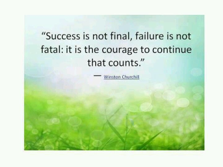 Courage Notable Quotes Success Is Not Final Words Of Wisdom