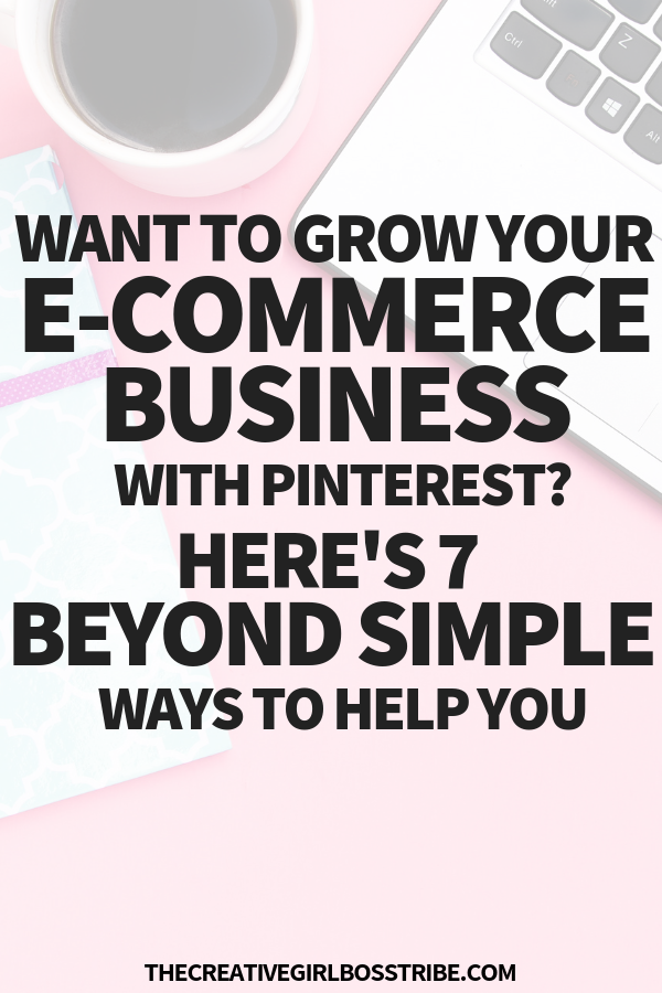 7 Ways To Use Pinterest To Grow Your E Commerce Business E Commerce Business Ecommerce Startup Ecommerce Marketing