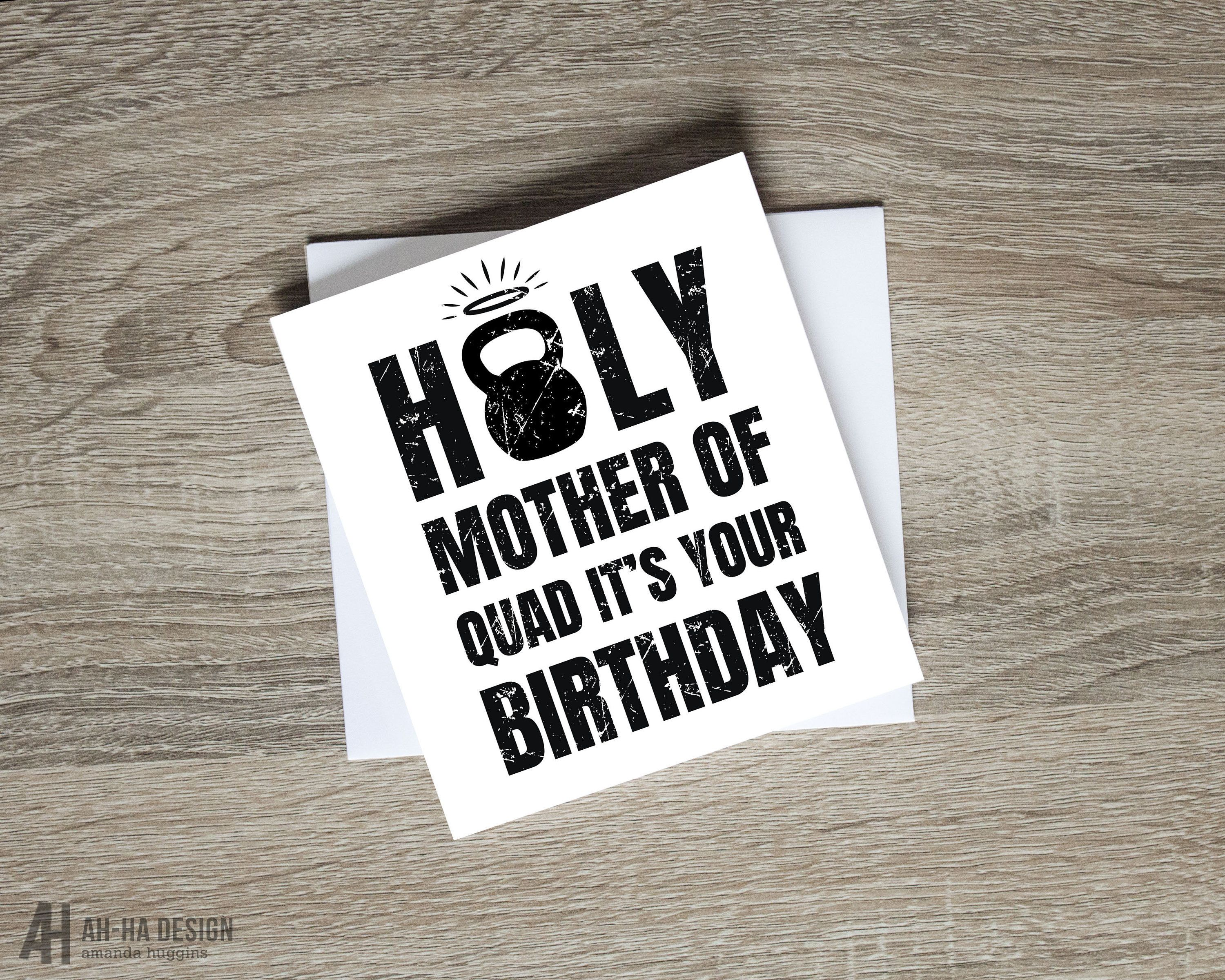 Holy Mother Of Quad It S Your Birthday Card A Perfect Card For