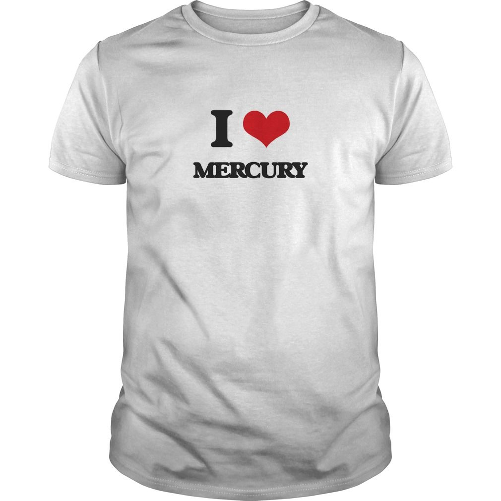 I Love Mercury - Do you know someone who loves Mercury? Then this is the shirt for them. Thank you for visiting my page. Please feel free to share this shirt with others who would enjoy this tshirt.