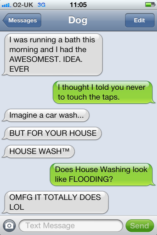 Texts From Dog bahahaha! Geoff is getting annoyed at how loudly I'm laughing at these!