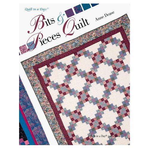 Amazon.com: Bits & Pieces Quilt (Quilt in a Day) (9780922705481): Anne Dease, Eleanor Burns: Books