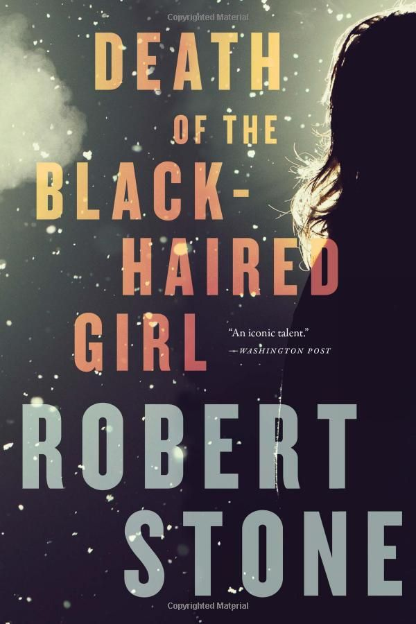 Death of the Black-Haired Girl: Robert Stone: 9780618386239: Amazon.com: Books
