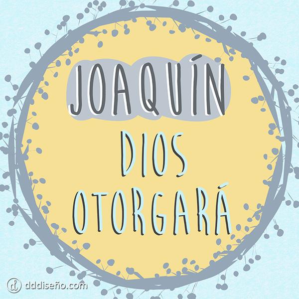 Joaquin Dios Otorgara Frases Con Diseno Significados De Los Nombres Frases Para Padres Frases De Diseno