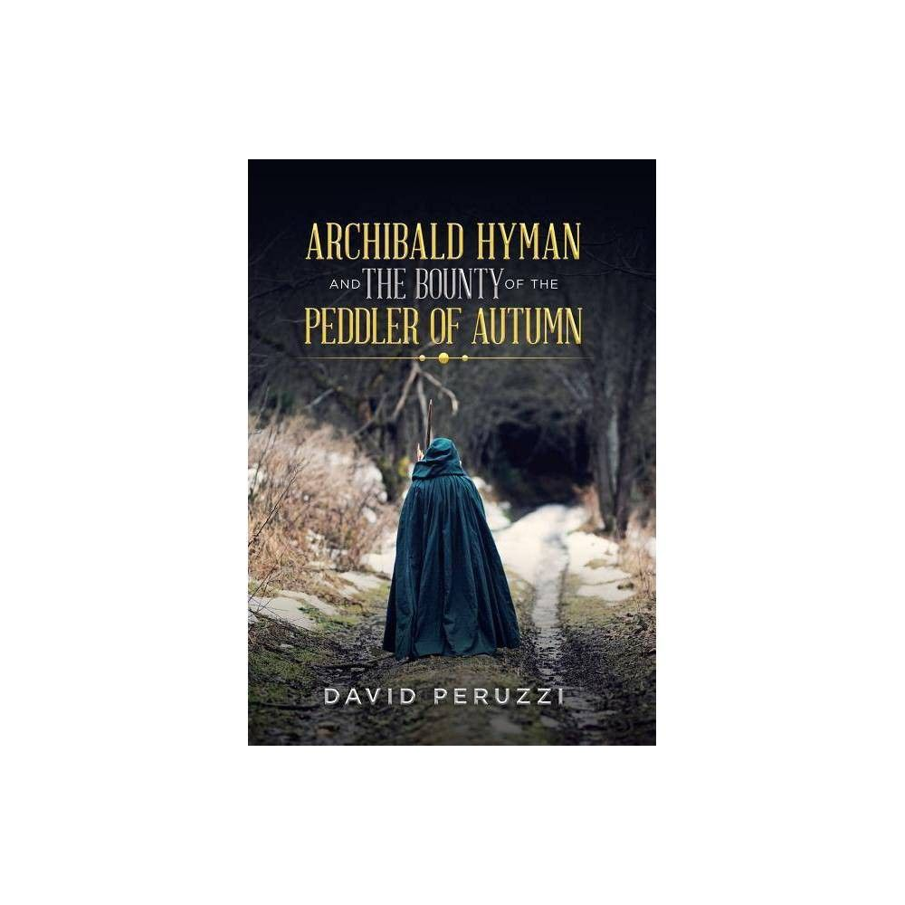 Archibald Hyman and the Bounty of the Peddler of Autumn - by David Peruzzi (Hardcover)