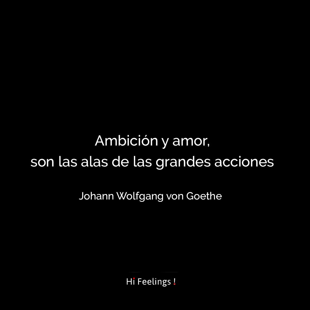 La Ambición Y El Amor Son Dos Motores Que Nos Mueven A La