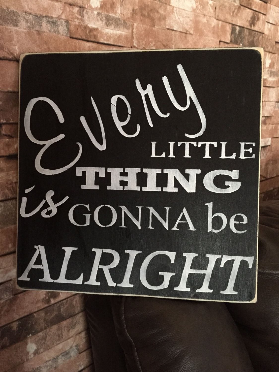 Every Little Thing Is Gonna Be Alright Distressed Wood Sign by KHRustics on Etsy https://www.etsy.com/listing/244864205/every-little-thing-is-gonna-be-alright