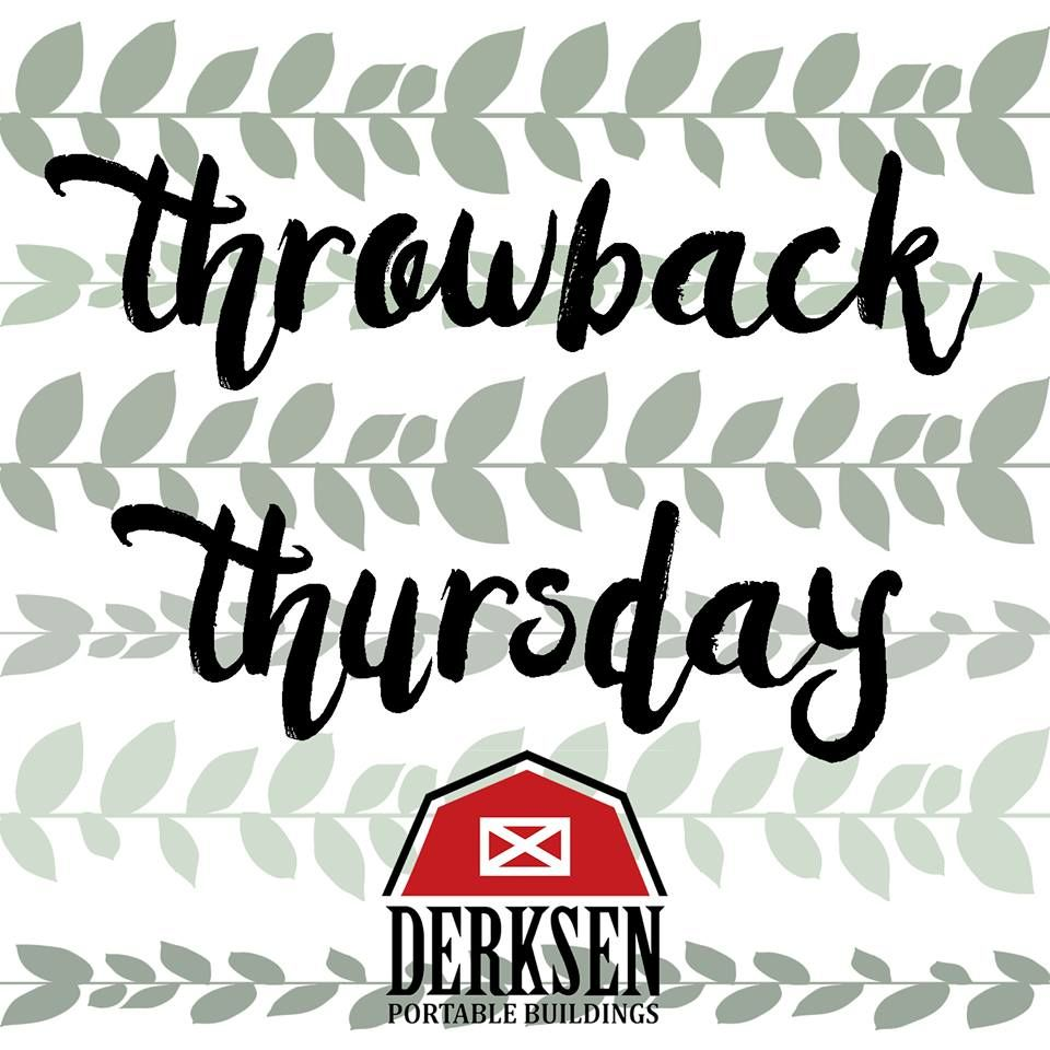Download Throwback Thursday to when #DerksenPortableBuildings was ...