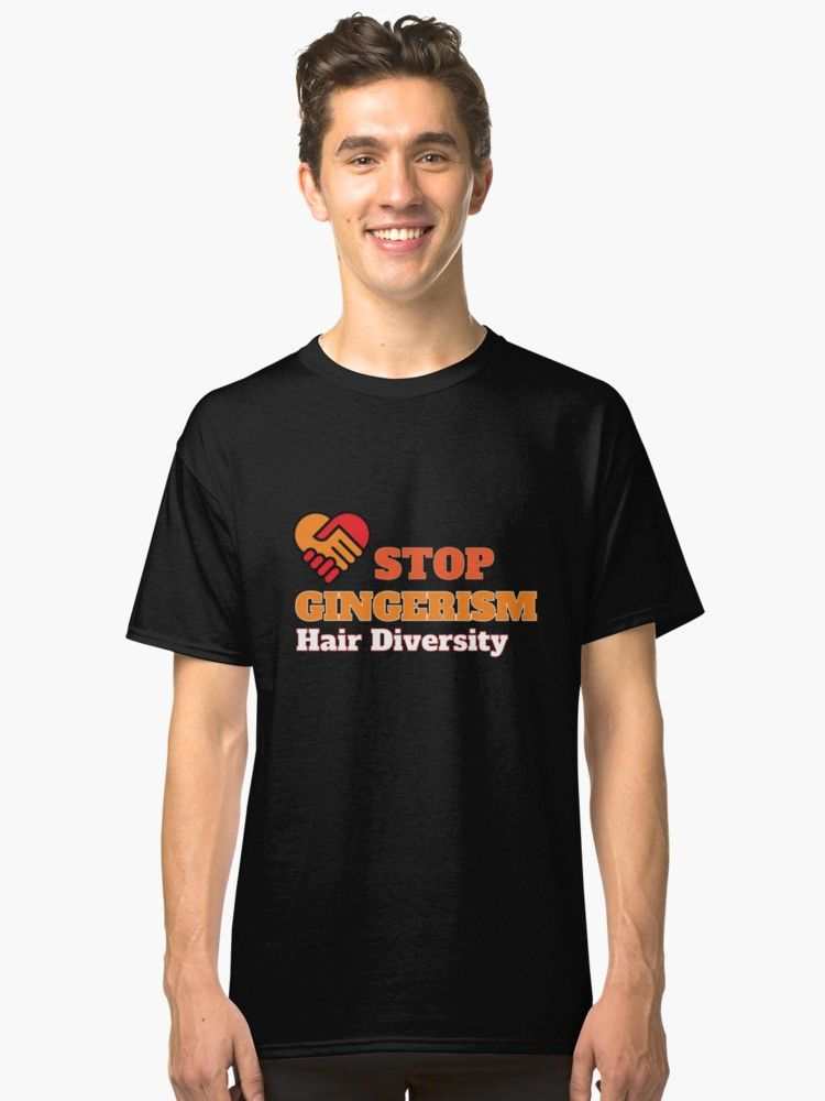 Stop Gingerism Funny Shirt Funny Ginger Shirt Ginger Brother Ginger Dad Ginger Birthday Ginger Sister Classic T Shirt By Happygiftideas Shirts T Shirt Classic T Shirts