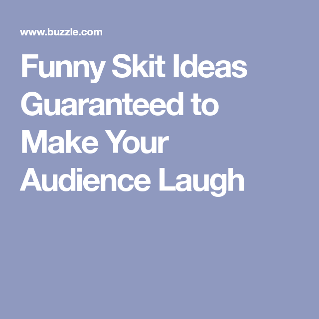 Funny Skit Ideas Guaranteed to Make Your Audience Laugh