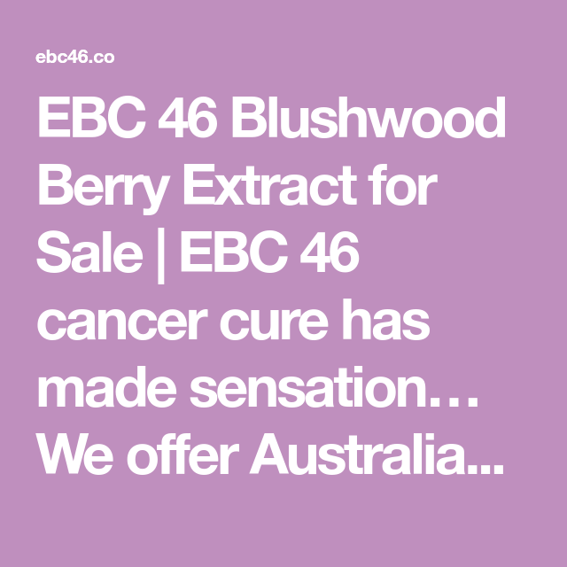 EBC 46 Blushwood Berry Extract for Sale | EBC 46 cancer cure