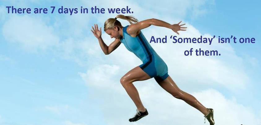 """There are 7 days in the week. And """"Someday"""" isn't one of them."""