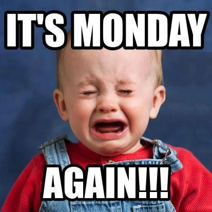 ac62f623ab38b597564c31a78a3af73b wow its monday! its monday again! and don't cry, i warned you