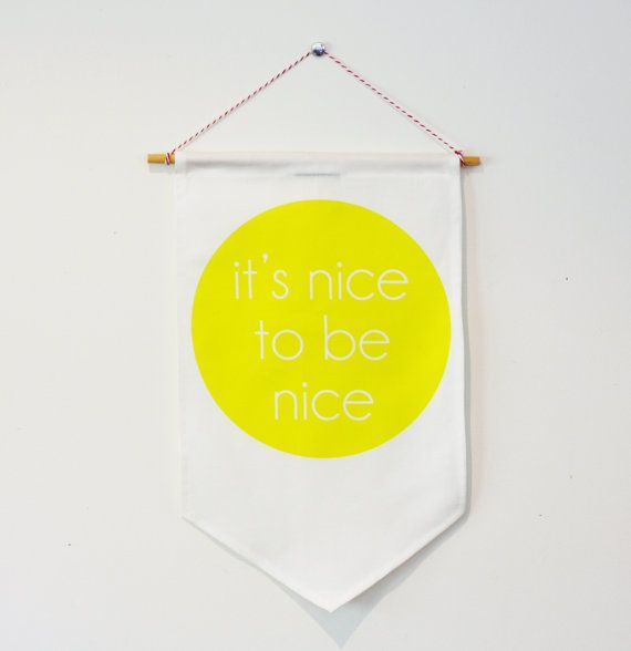 WALL DECOR, signage flag, pennant, sign, banner.It\'s nice to be nice ...