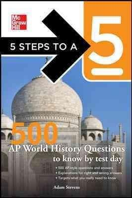 5 Steps to a 5: 500 Ap World History Questions to Know by Test Day