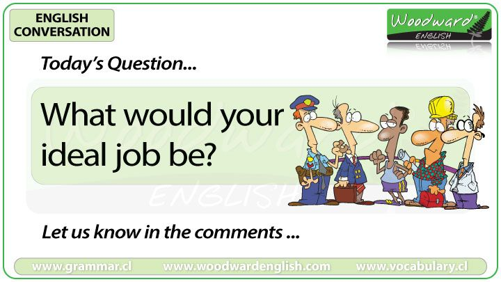 English Conversation Question 21 *** What would your ideal job be ...