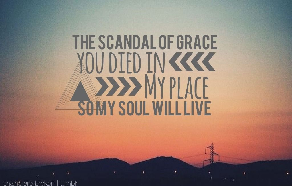 chains-are-broken:  {Scandal of Grace - Hillsong United}