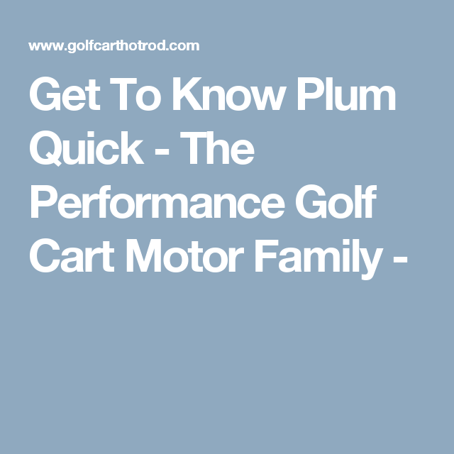 Get To Know Plum Quick - The Performance Golf Cart Motor Family ...