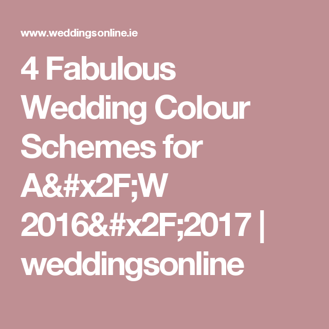 4 Fabulous Wedding Colour Schemes for AW 20162017 Wedding colour