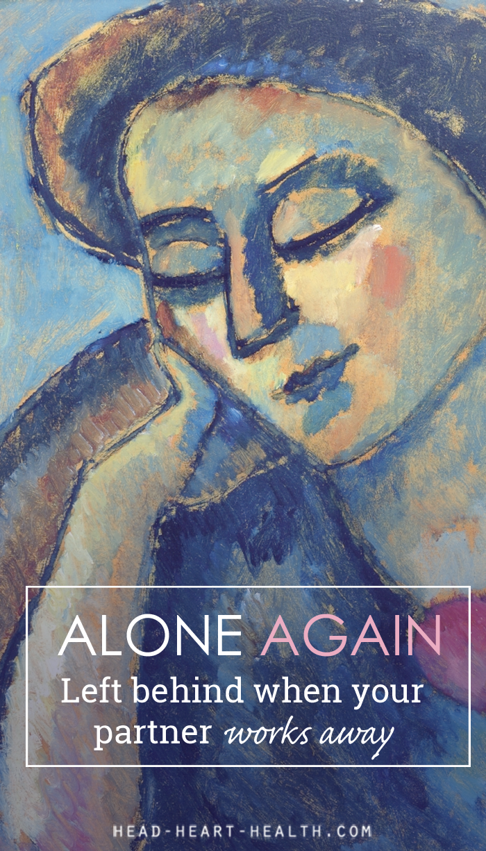 Alone again - left behind when your partner works away. Read more at >> http://head-heart-health.com/8552/alone-again