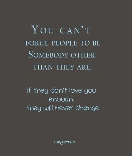 You Can T Force Someone To Care People Quotes Change Quotes Cant Change People