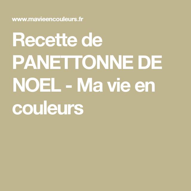 Recette de PANETTONNE DE NOEL - Ma vie en couleurs   Cuisine ...
