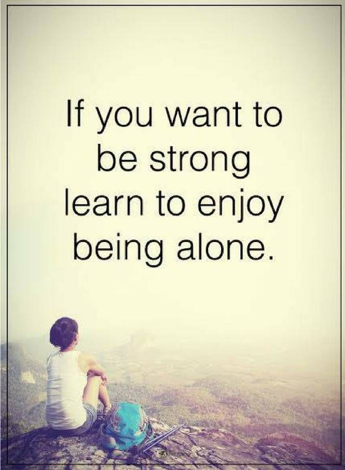 Quotes About Being Strong Entrancing Be Strong Quotes If You Want To Be Strong Learn To Enjoy Being Alone