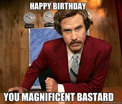 Happy birthday will ferrell message you magnificent bastard happy birthday will ferrell message you magnificent bastard sciox Image collections