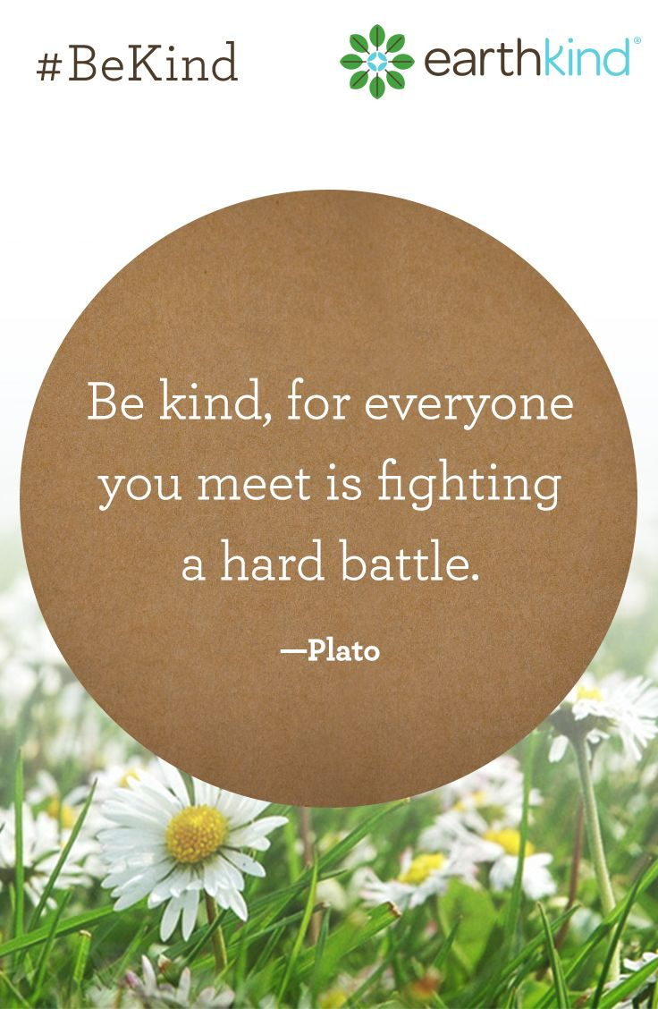 """""""Be kind, for everyone you meet is fighting a hard battle."""" - Plato Kindness quotes."""