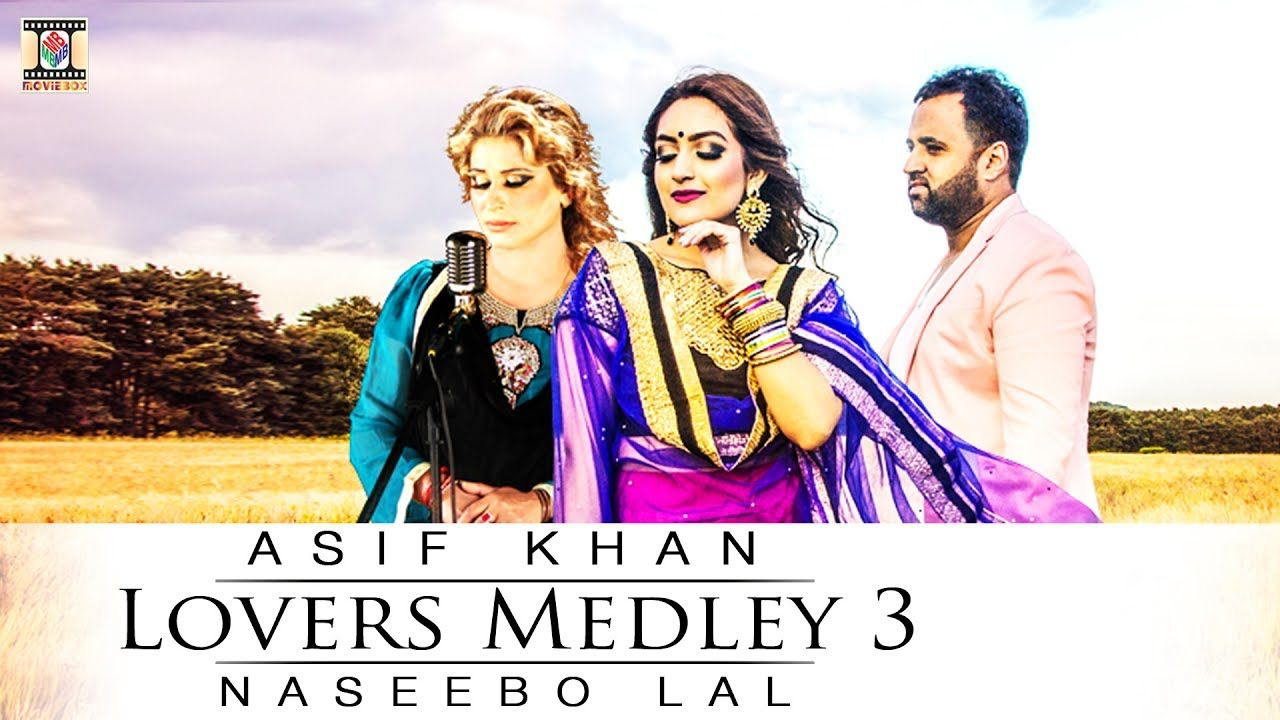 Lovers Medley 3 Official Video Asif Khan Naseebo Lal 2017 Youtube Pakistani Songs International Music Mp3 Song