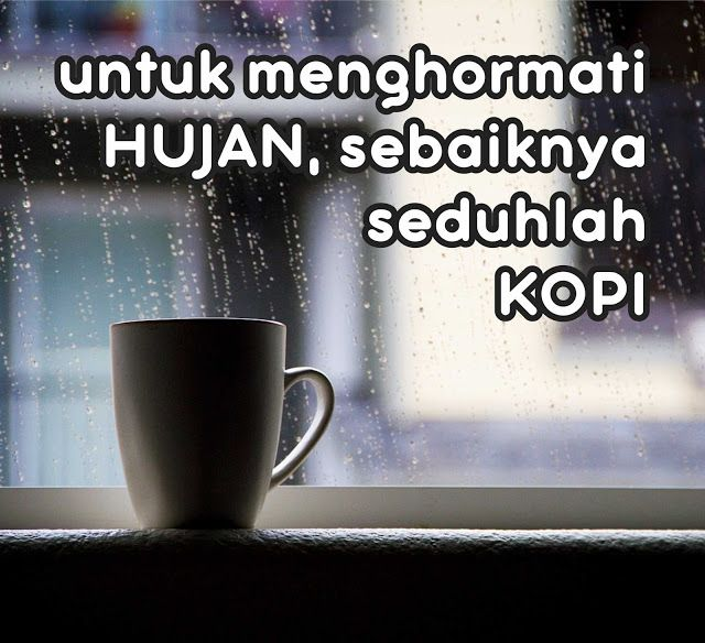 Buat Pecinta Kopi Nih Paling Pas Ketika Hujan Langsung Sedih Kopi Pasti Mantul Coffee Quotes Cinta Quotes Funny Picture Quotes