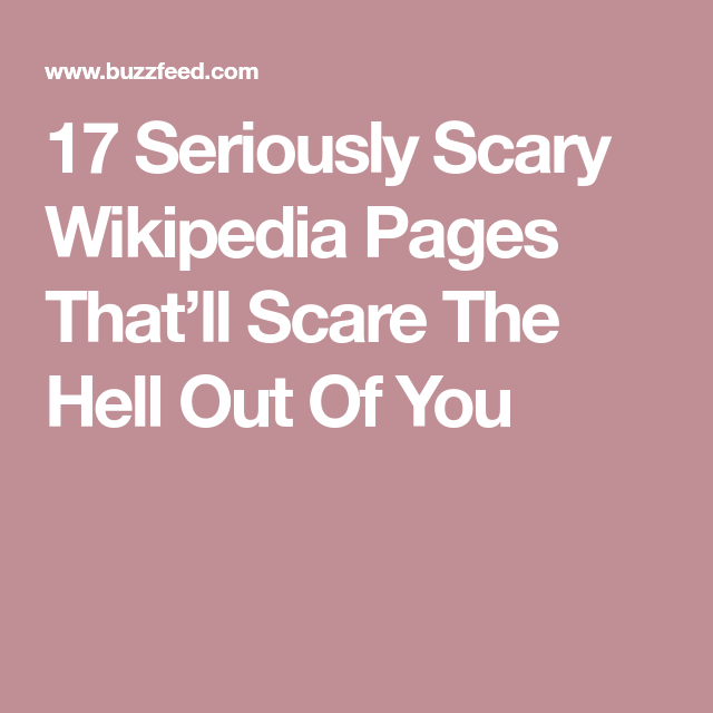 17 Unsettling Wikipedia Pages That'll Freak You The Fuck Out