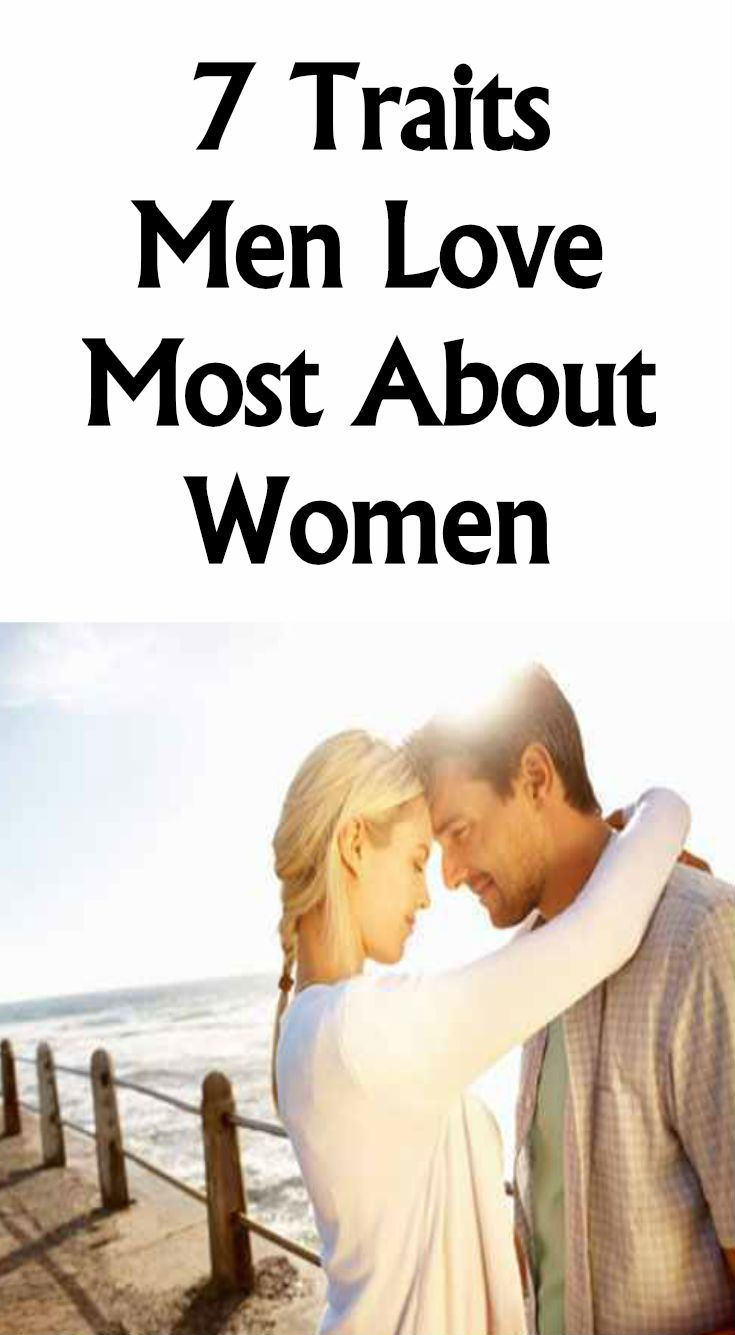 7 Traits Men Love Most About Women - | Man in love