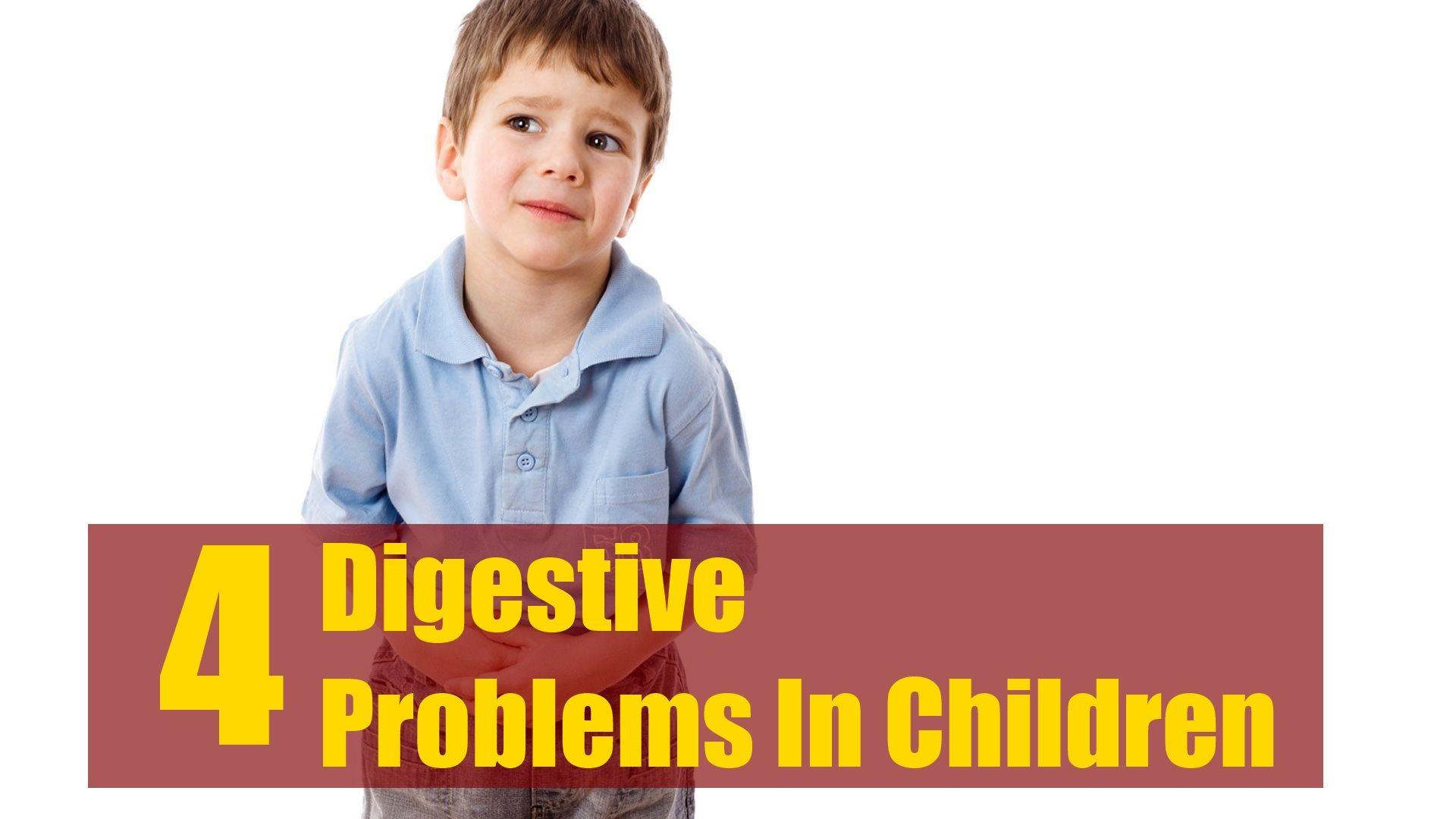 4 Digestive Problems In Children   Digestion problems ...