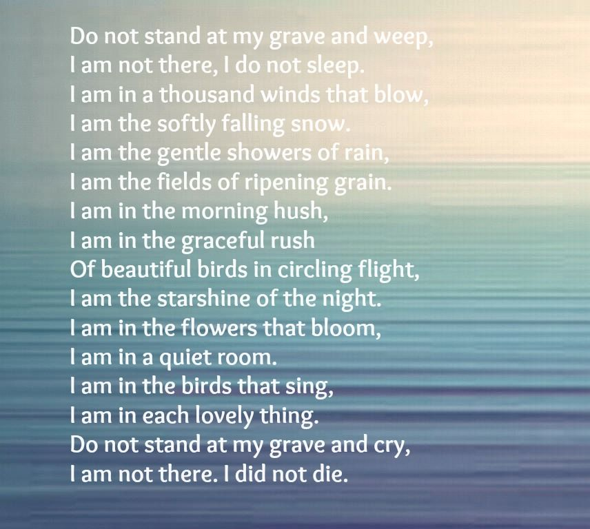 Do Not Stand At My Grave And Weep By Mary Elizabeth Frye Via