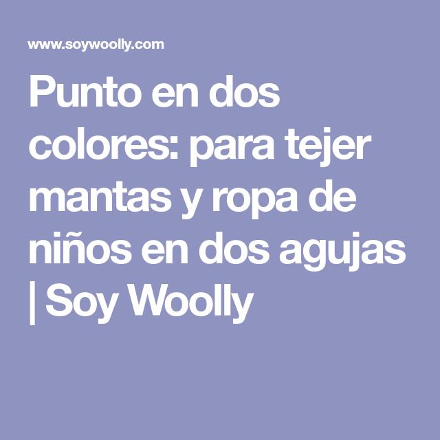 Punto en dos colores: para tejer mantas y ropa de niños en dos agujas | Soy Woolly