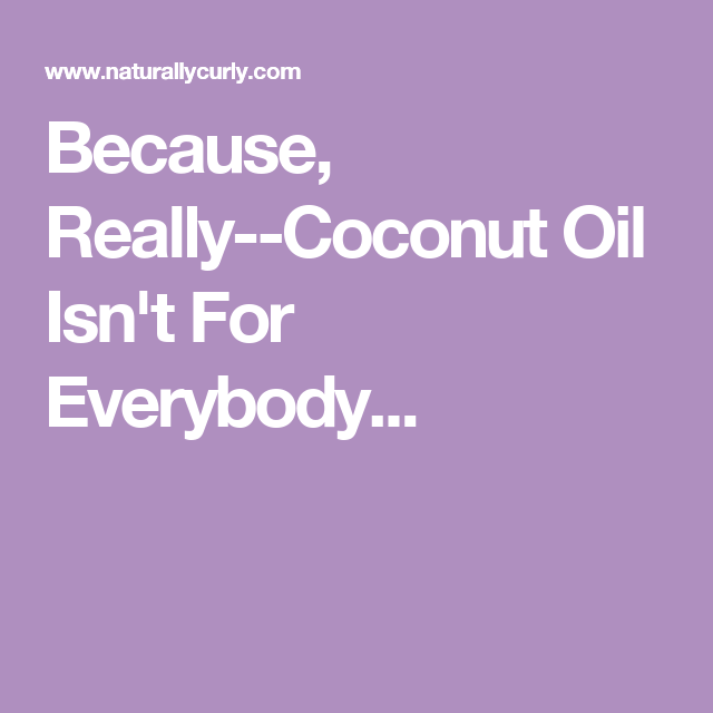 Because, Really--Coconut Oil Isn't For Everybody...