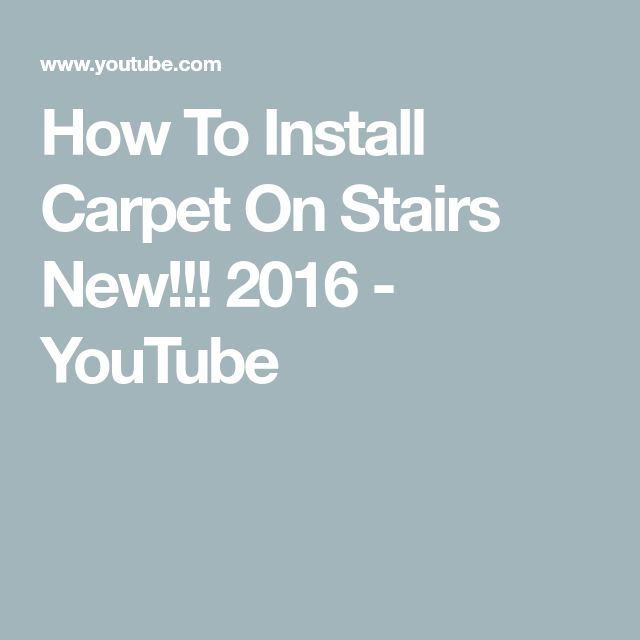 How To Install Carpet On Stairs New 2016 Youtube In 2020