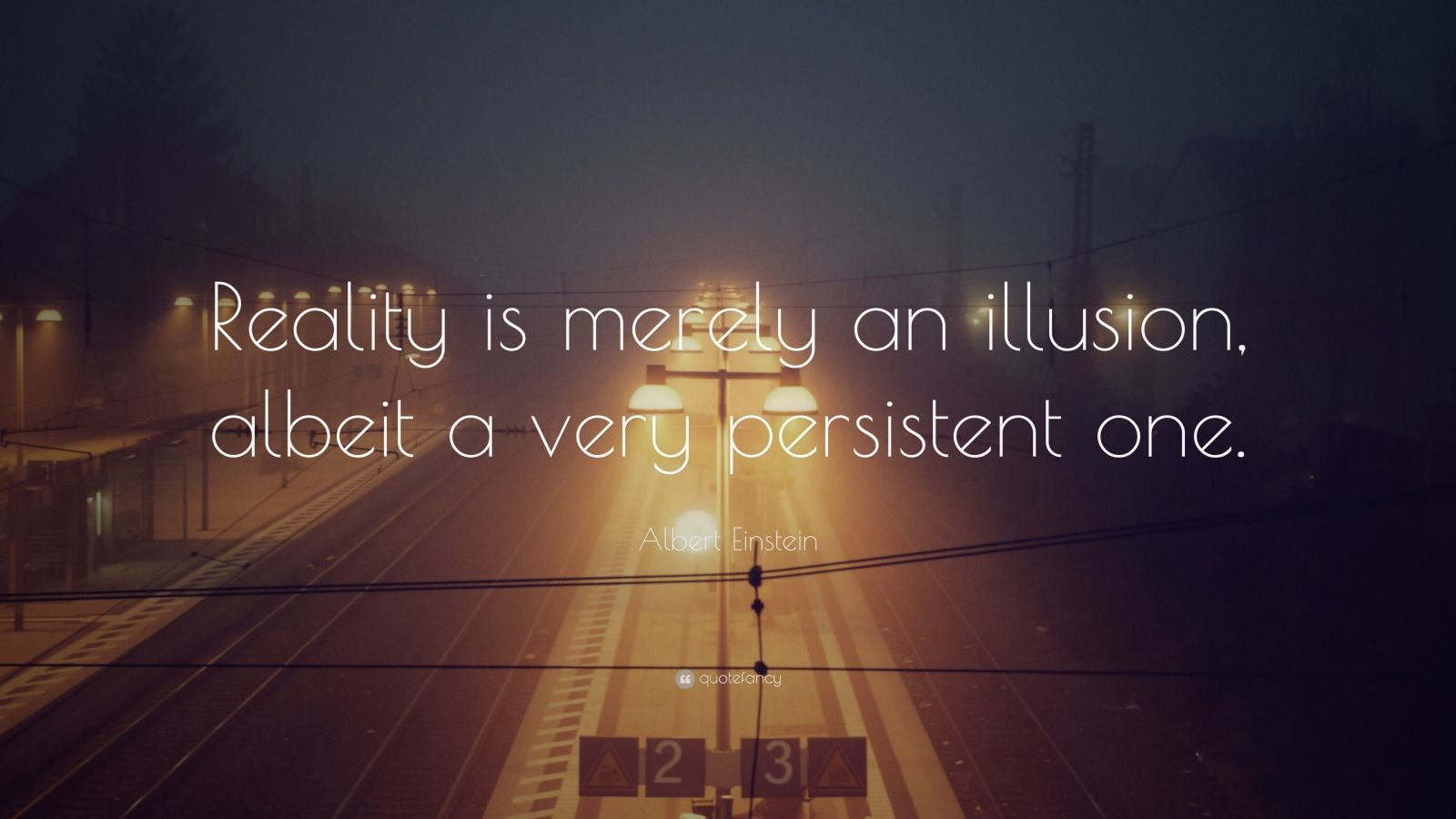 Albert Einstein Quote Reality Is Merely An Illusion Albeit A Very