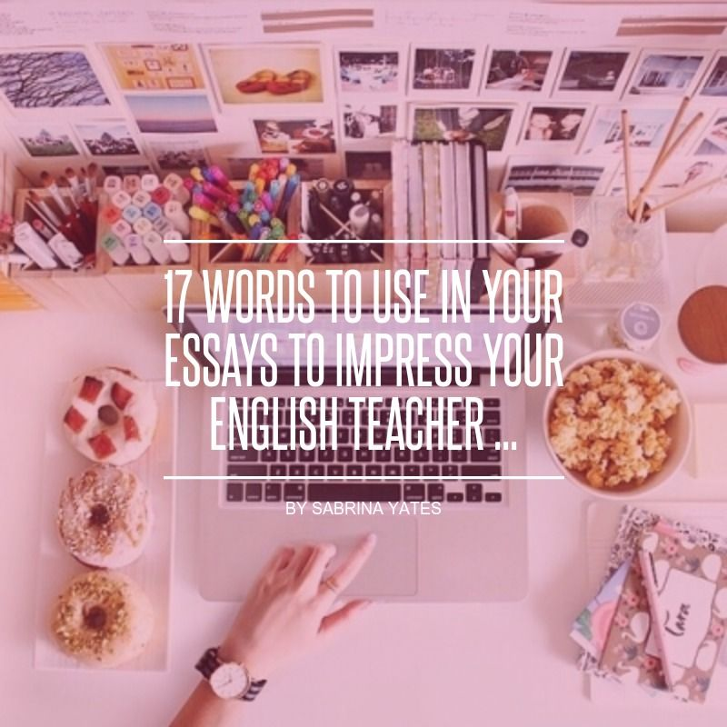21 Words to Use in Your Essays to Impress Your English