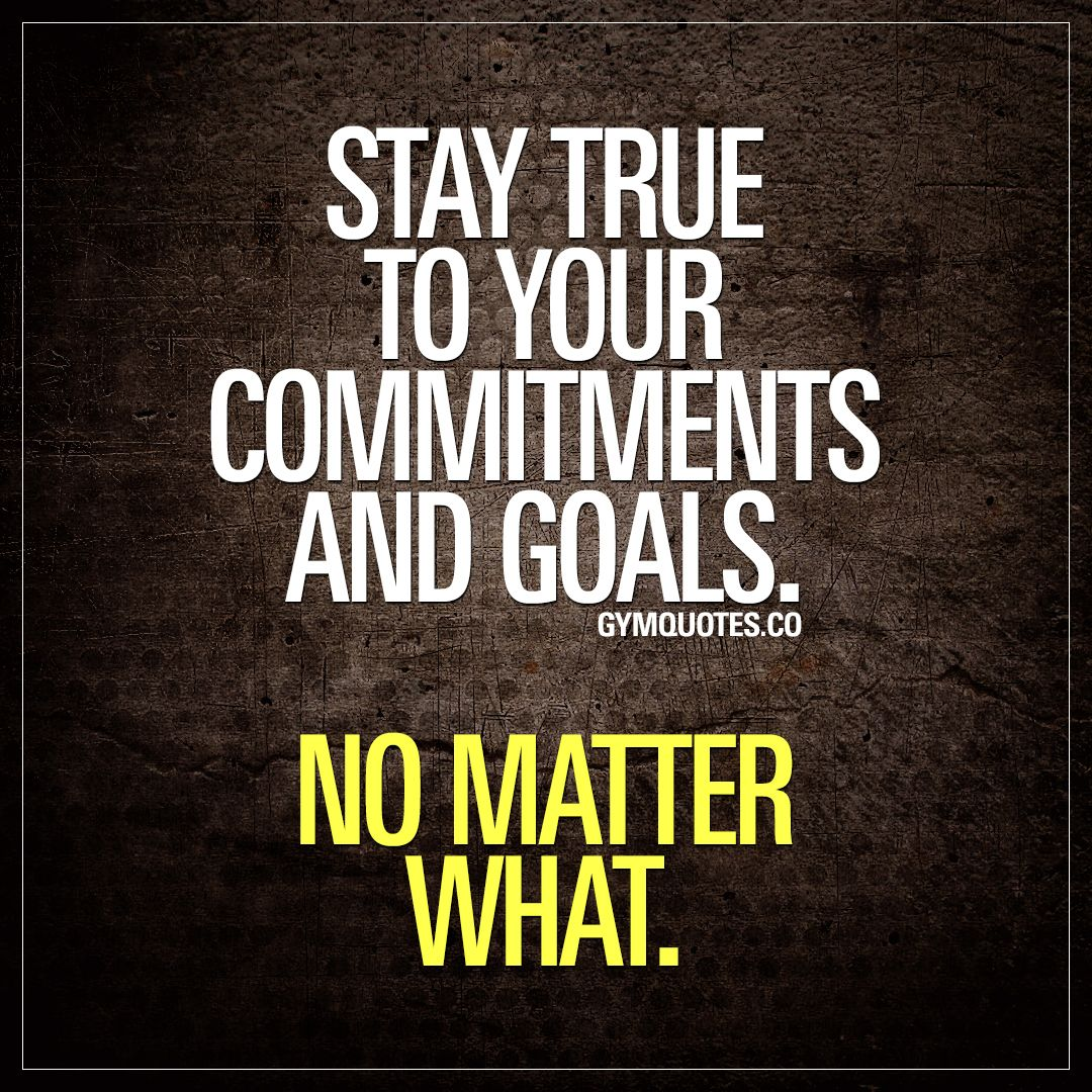 Stay Fit Motivation Quotes: Stay True To Your Commitments And Goals. No Matter What