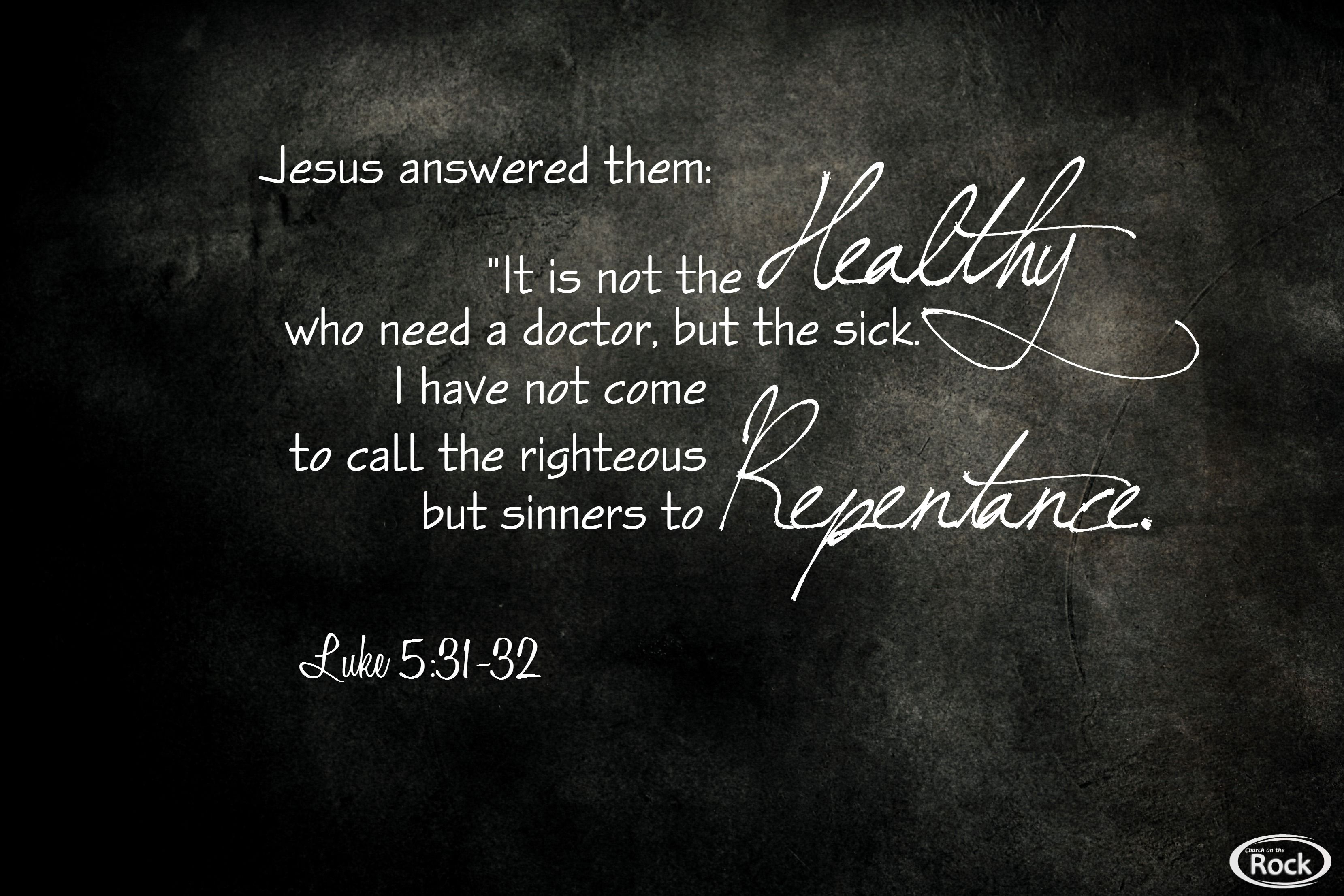 Luke 5:31-32 | Quotes/Scripture | Scripture art, Gods love, Art