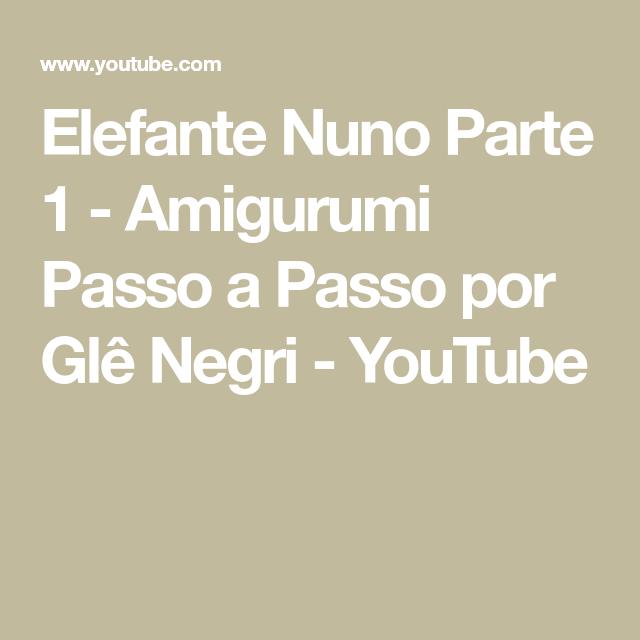 Elefante Nuno Parte 2 - Amigurumi Passo a Passo por Glê Negri ... | 640x640