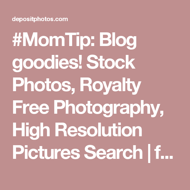 #MomTip: Blog goodies! Stock Photos, Royalty Free Photography, High Resolution Pictures Search | from Depositphotos