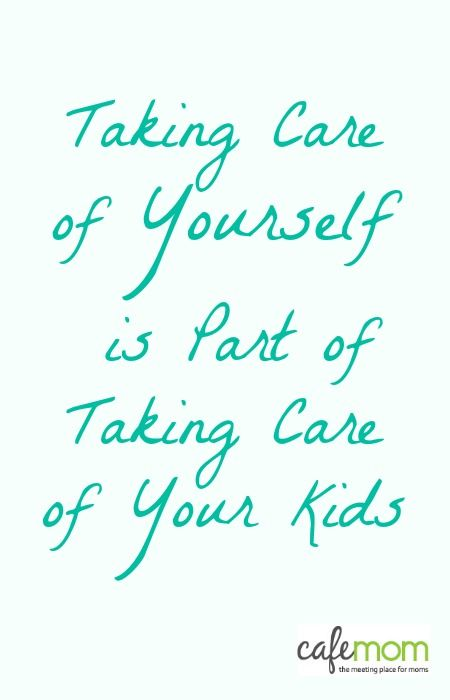 Taking Care Of Yourself Is Part Of Taking Care Of Your Kids Mom Quotes Quotes Parenting Quotes