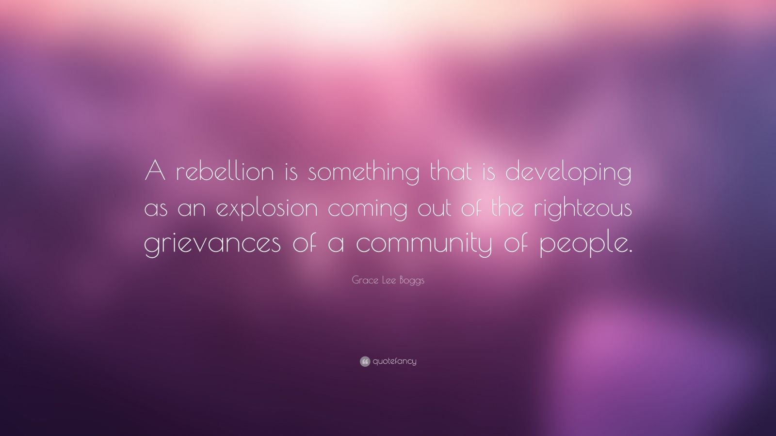 "Grace Lee Boggs Quote: ""A rebellion is something that is developing as an explosion coming out of the righteous grievances of a community of people."""