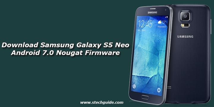 Download Samsung Galaxy S5 Neo Android 7 0 Nougat Firmware With